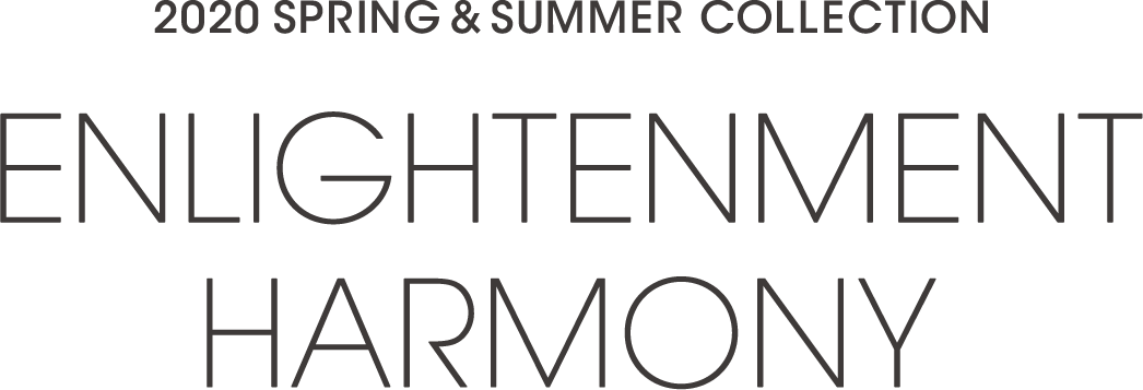 2020 SPRING&SUMMER COLLECTION ENLIGHTENMENT HARMONY